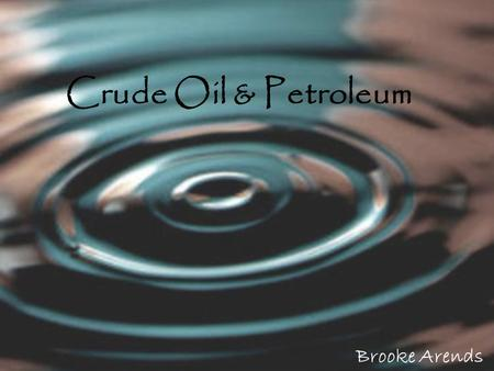 Brooke Arends Crude Oil & Petroleum. What're they used for?  Crude Oil Gasoline. Diesel fuel. Heating oil. Jet fuel. Kerosene. Residential fuel oil.