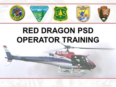 RED DRAGON PSD OPERATOR TRAINING. Course Overview Course Outline UNIT 1: Introduction UNIT 2: PSD Function and Maintenance UNIT 3: Organization and Safety.
