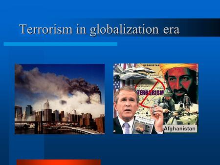 "Terrorism in globalization era. Terrorism – history and definition TERROR – Latin word meaning ""fear"" Method of political war since the beginning of the."