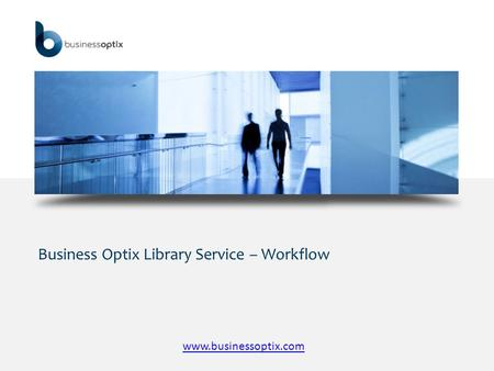 Business Optix Library Service – Workflow www.businessoptix.com.