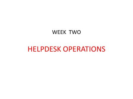 "WEEK TWO HELPDESK OPERATIONS. WHAT DO WE MEAN BY SAYING ""HELPDESK OPERATING CHARACTERISTICS""?"