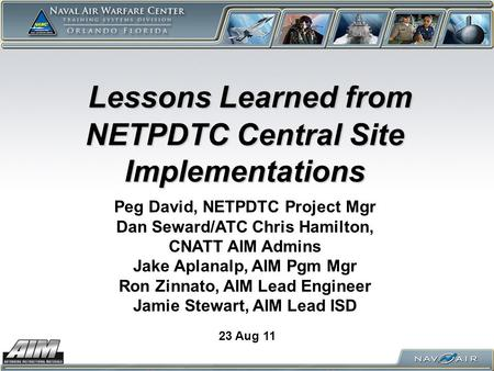 Lessons Learned from NETPDTC Central Site Implementations Lessons Learned from NETPDTC Central Site Implementations 23 Aug 11 Peg David, NETPDTC Project.
