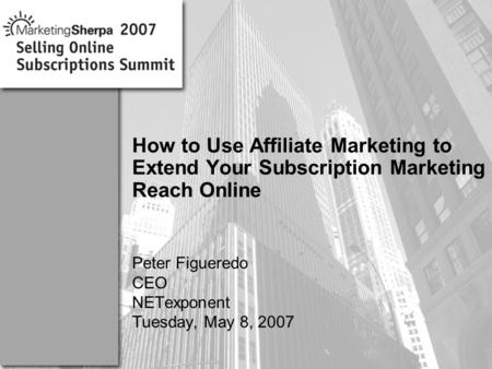 More data on this topic available from:: How to Use Affiliate Marketing to Extend Your Subscription Marketing Reach Online Peter Figueredo CEO NETexponent.