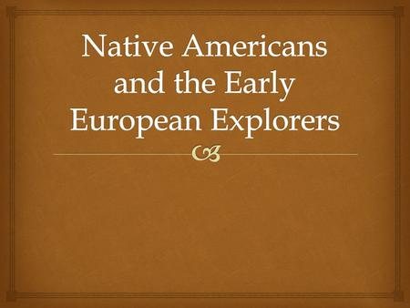   What are some of the key beliefs of the Native Americans and the Early European Explorers? How did those beliefs cause conflict for these two groups?