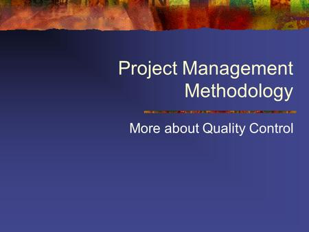 Project Management Methodology More about Quality Control.