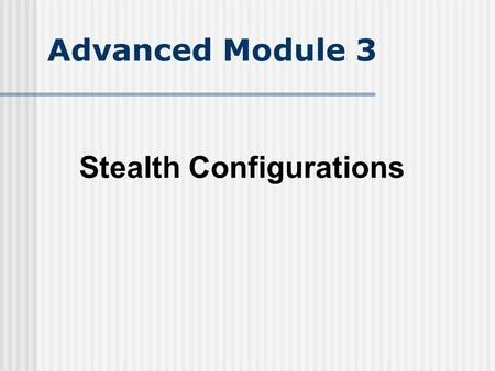 Advanced Module 3 Stealth Configurations.