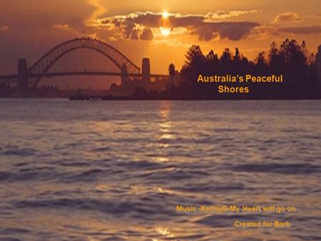 Australia's Peaceful Shores Music -KennyG-My Heart will go on Created for Barb.