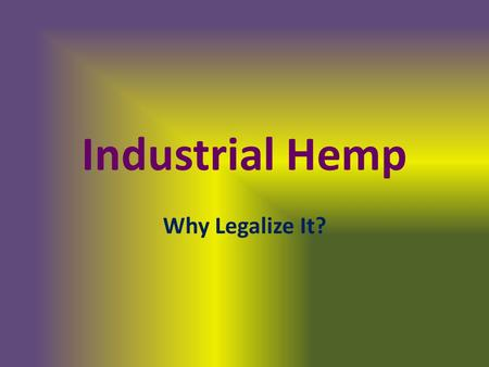 Industrial Hemp Why Legalize It?. Current Status (NORML)