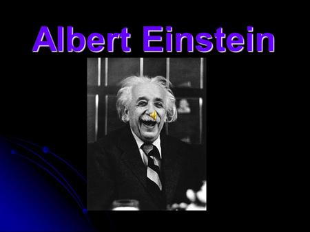 Albert Einstein. He was born in Ulm in Württemberg, Germany on 18th March 1879. When he was 3 years old, he got a sister and began to speak. Some people.