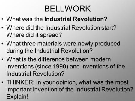 BELLWORK What was the Industrial Revolution? Where did the Industrial Revolution start? Where did it spread? What three materials were newly produced during.