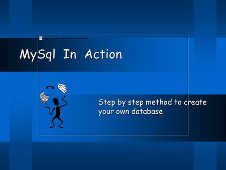 MySql In Action Step by step method to create your own database.