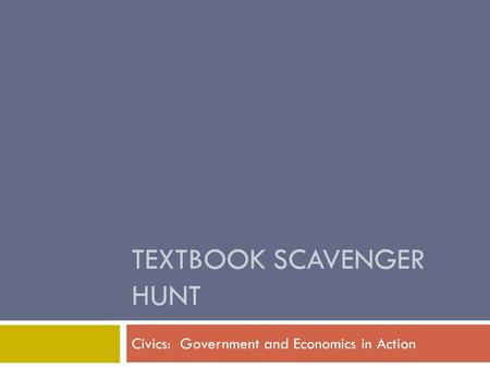 TEXTBOOK SCAVENGER HUNT Civics: Government and Economics in Action.