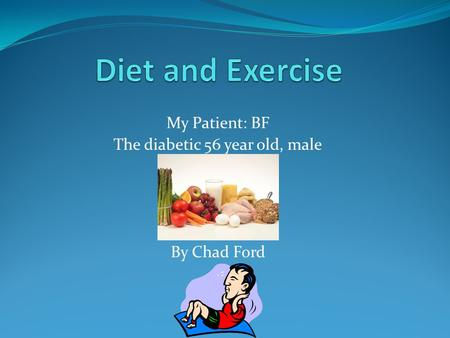My Patient: BF The diabetic 56 year old, male By Chad Ford.