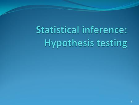 1. Statistics: Learning from Samples about Populations Inference 1: Confidence Intervals What does the 95% CI really mean? Inference 2: Hypothesis Tests.