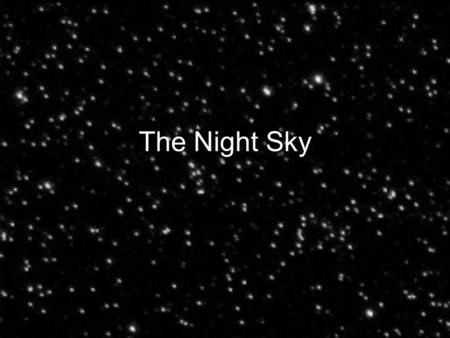The Night Sky. Ancient Astronomy Early astronomers paid attention to the sky and were careful to not offend the gods that rule the skies. The time it.