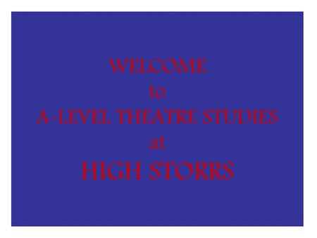 WELCOME to A-LEVEL THEATRE STUDIES at HIGH STORRS.