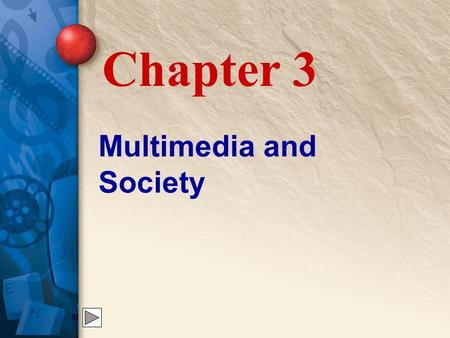 Multimedia and Society Chapter 3. 3 Multimedia in Business Businesses use multimedia to sell products and services to consumers all over the globe.