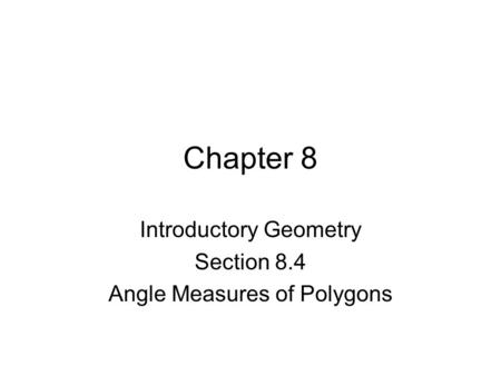 Chapter 8 Introductory Geometry Section 8.4 Angle Measures of Polygons.