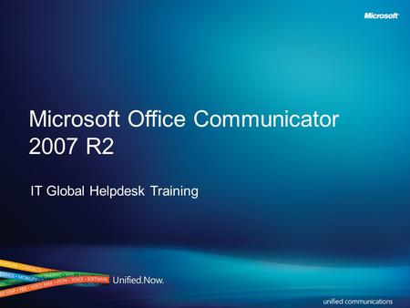 Microsoft Office Communicator 2007 R2 IT Global Helpdesk Training.