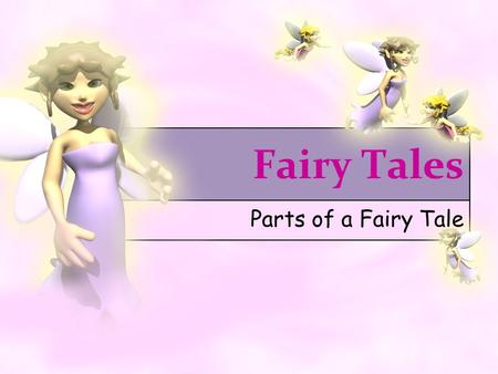 Fairy Tales Parts of a Fairy Tale. What is a Fairy Tale? A fairy tale is a fiction story about magic, fairies, giants, witches and much, much more…..