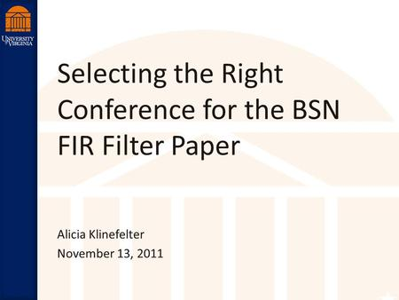 Robust Low Power VLSI Selecting the Right Conference for the BSN FIR Filter Paper Alicia Klinefelter November 13, 2011.