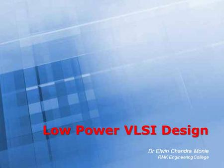Free Powerpoint Templates Page 1 Free Powerpoint Templates Low Power VLSI Design Dr Elwin Chandra Monie RMK Engineering College.