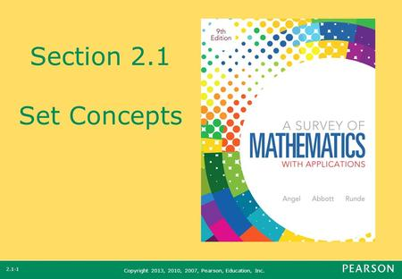 Copyright 2013, 2010, 2007, Pearson, Education, Inc. Section 2.1 Set Concepts 2.1-1.