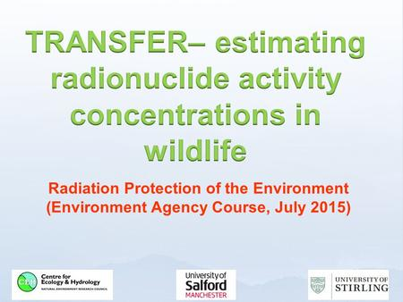 Radiation Protection of the Environment (Environment Agency Course, July 2015)