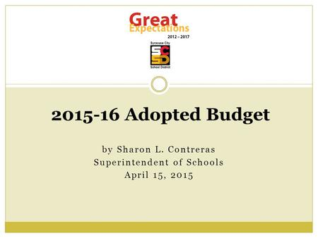By Sharon L. Contreras Superintendent of Schools April 15, 2015 2015-16 Adopted Budget.
