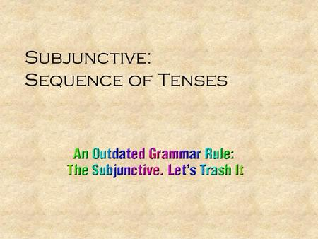 Subjunctive: Sequence of Tenses