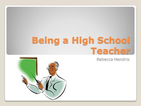 Being a High School Teacher Rebecca Hendrix. Degree(s) needed 87% of current high school teachers have a bachelors degree 13% of current high school teachers.