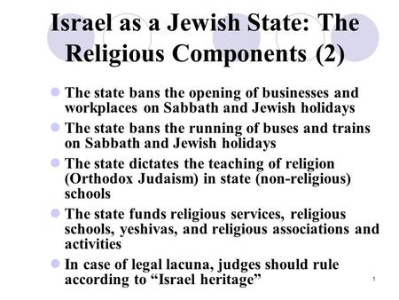 1 Israel as a Jewish State: The Religious Components (2) The state bans the opening of businesses and workplaces on Sabbath and Jewish holidays The state.