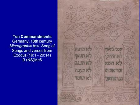 Ten Commandments Germany, 18th century Micrographic text: Song of Songs and verses from Exodus (19:1 - 20:14) B (NS)Mc6.