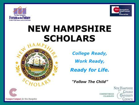 "NEW HAMPSHIRE SCHOLARS College Ready, Work Ready, Ready for Life. ""Follow The Child"""