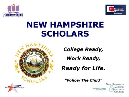 "College Ready, Work Ready, Ready for Life. ""Follow The Child"" NEW HAMPSHIRE SCHOLARS."