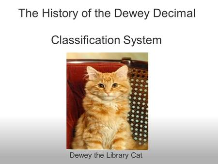 The History of the Dewey Decimal Classification System Dewey the Library Cat.