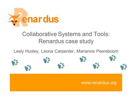 www.renardus.org Collaborative Systems and Tools: Renardus case study Lesly Huxley, Leona Carpenter, Marianne Peereboom.