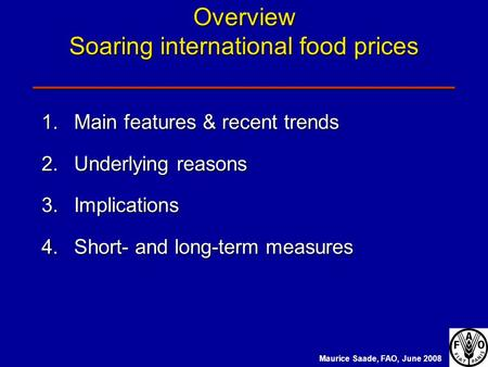 Overview Soaring international food prices _______________________________ 1.Main features & recent trends 2.Underlying reasons 3.Implications 4.Short-