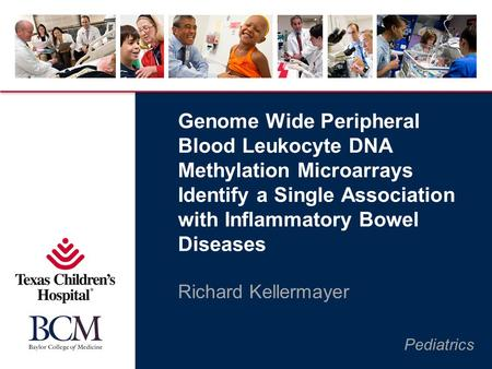 Pediatrics Genome Wide Peripheral Blood Leukocyte DNA Methylation Microarrays Identify a Single Association with Inflammatory Bowel Diseases Richard Kellermayer.