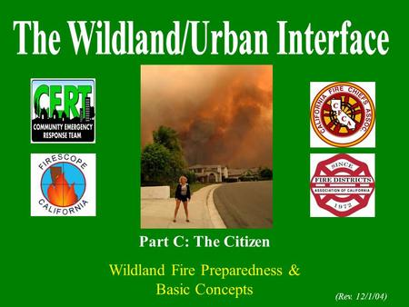 (Rev. 12/1/04) Part C: The Citizen Wildland Fire Preparedness & Basic Concepts.