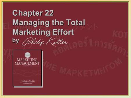 Chapter 22 Managing the Total Marketing Effort by
