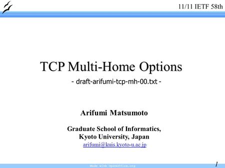Made with OpenOffice.org 1 TCP Multi-Home Options Arifumi Matsumoto Graduate School of Informatics, Kyoto University, Japan