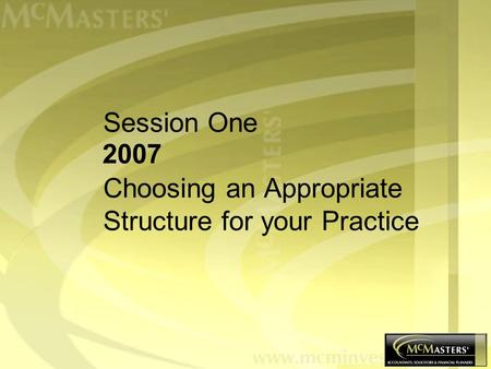 Session One Choosing an Appropriate Structure for your Practice 2007.