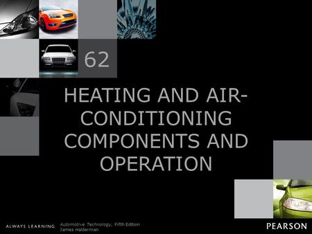 © 2011 Pearson Education, Inc. All Rights Reserved Automotive Technology, Fifth Edition James Halderman HEATING <strong>AND</strong> <strong>AIR</strong>- <strong>CONDITIONING</strong> COMPONENTS <strong>AND</strong> OPERATION.