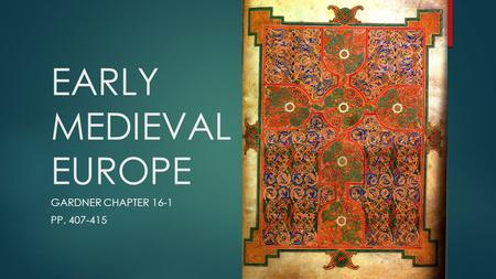 EARLY MEDIEVAL EUROPE GARDNER CHAPTER 16-1 PP. 407-415.