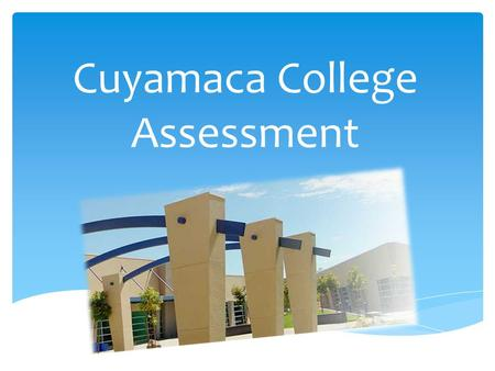 Cuyamaca College Assessment.  You can receive priority registration if you complete: 1.Online Orientation via WebAdvisor 2.Assessment  3.Online Advising.