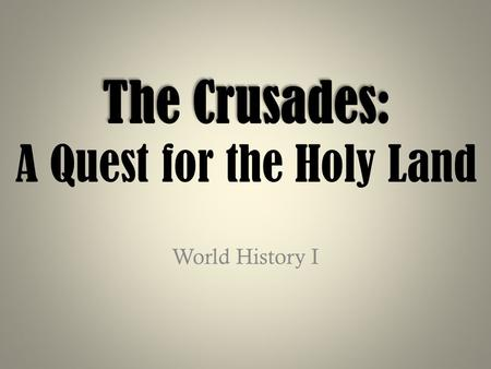The Crusades: The Crusades: A Quest for the Holy Land World History I.