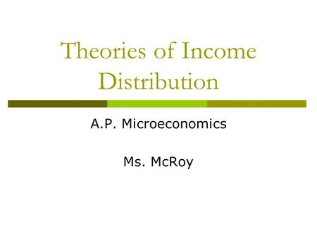 Theories of Income Distribution A.P. Microeconomics Ms. McRoy.