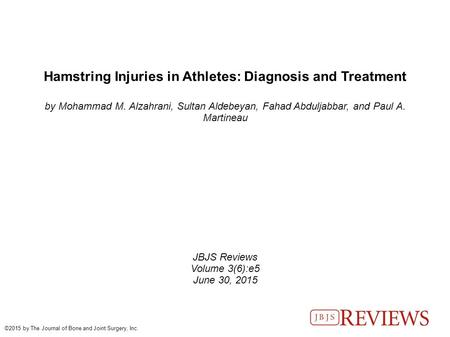 Hamstring Injuries in Athletes: Diagnosis and Treatment by Mohammad M. Alzahrani, Sultan Aldebeyan, Fahad Abduljabbar, and Paul A. Martineau JBJS Reviews.