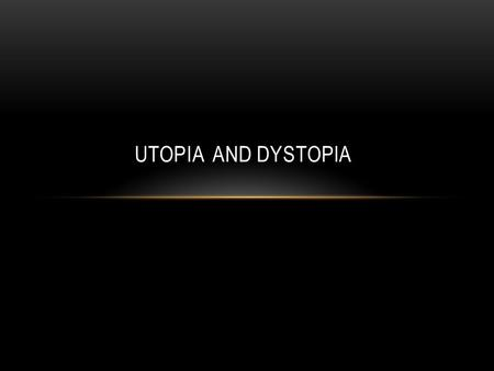 "UTOPIA AND DYSTOPIA. UTOPIA Two Greek words: ""oi"" (not) and ""topos"" (place) = ""nowhere"" The word was created by Thomas More in 1516 when he wrote a book."